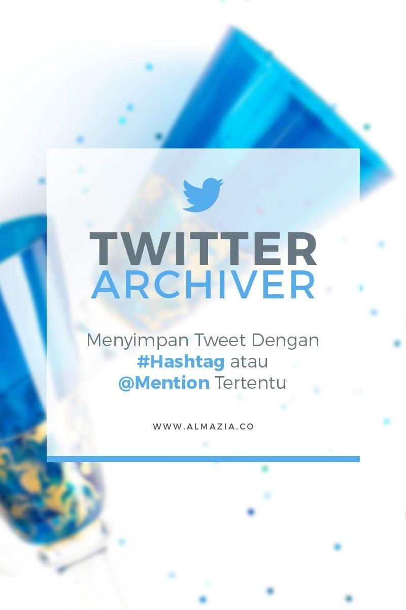 Twitter Archiver: Menyimpan Tweet dengan #hashtag atau @mention Tertentu